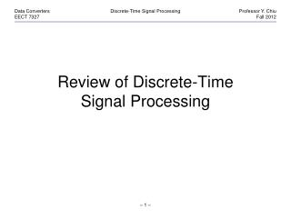 Review of Discrete-Time Signal  Processing