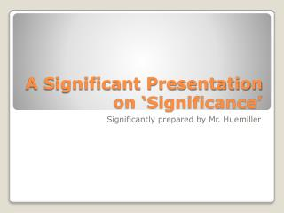 A Significant Presentation on �Significance�