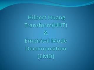 Hilbert Huang Transform(HHT ) & Empirical Mode Decomposition (EMD)