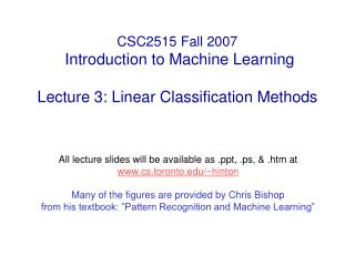 CSC2515 Fall 2007  Introduction to Machine Learning  Lecture 3: Linear Classification Methods