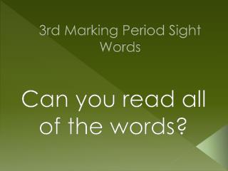 3rd  Marking Period Sight Words