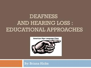 Deafness           and Hearing Loss :  Educational Approaches