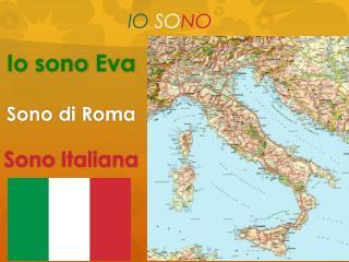Io  sono  Eva Sono  di Roma Sono Italiana