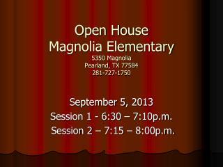 Open House Magnolia Elementary 5350 Magnolia Pearland, TX 77584 281-727-1750