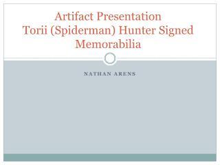 Artifact Presentation Torii (Spiderman) Hunter Signed Memorabilia