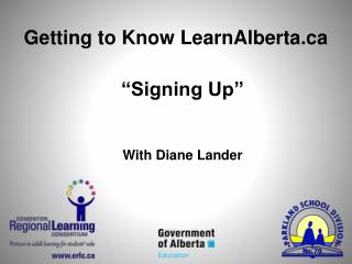 Getting to Know LearnAlberta �Signing Up� With Diane Lander