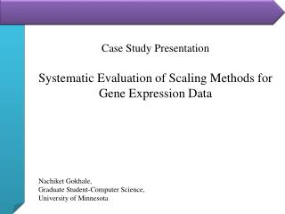 Case Study Presentation Systematic Evaluation of Scaling Methods for Gene Expression Data