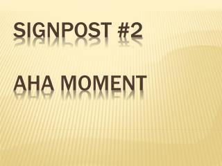 Signpost #2 aha moment