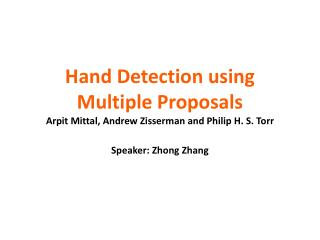 Hand Detection using Multiple Proposals Arpit  Mittal, Andrew  Zisserman  and Philip H. S.  Torr