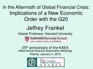 Jeffrey Frankel  Harpel Professor, Harvard University   25th anniversary of the KAEA Allied Social Science Association M