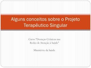 Alguns conceitos sobre o Projeto Terapêutico Singular