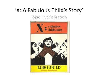 'X: A Fabulous Child's Story'
