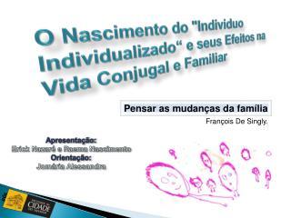 """O Nascimento do """"Individuo Individualizado"""" e seus Efeitos na Vida Conjugal e Familiar"""