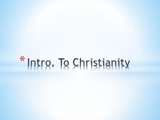 Intro. To Christianity