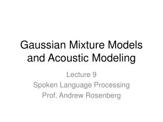 Gaussian Mixture Models and Acoustic Modeling