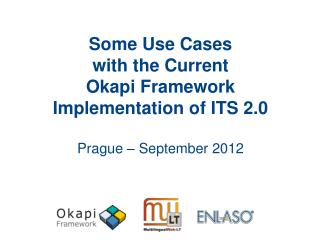 Some Use Cases with the Current Okapi Framework Implementation of ITS 2.0 Prague – September 2012