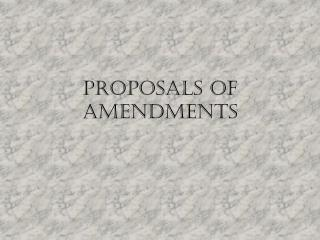 Proposals of amendments