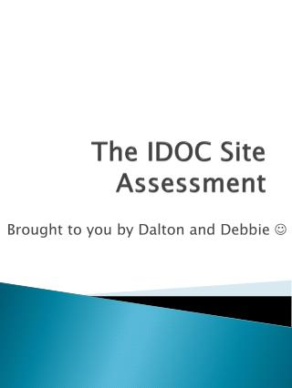 The IDOC Site Assessment