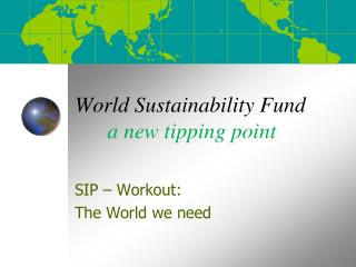 World Sustainability  Fund a  new tipping  point