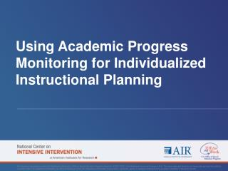 Using Academic Progress Monitoring for Individualized Instructional Planning