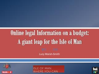 Online legal  Information on a budget:  A  giant leap for the Isle of Man