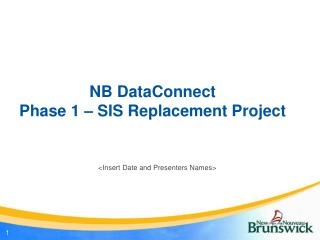 NB DataConnect  Phase 1 – SIS Replacement Project