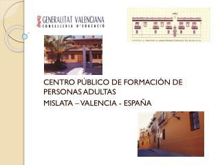 CENTRO PÚBLICO DE FORMACIÓN DE PERSONAS ADULTAS MISLATA – VALENCIA - ESPAÑA