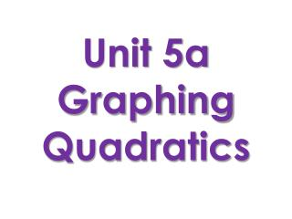 Unit 5a Graphing Quadratics