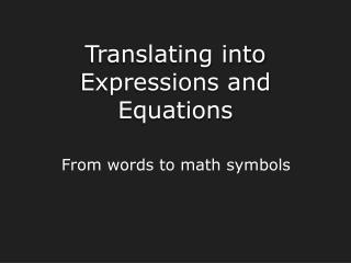 Translating into Expressions and Equations