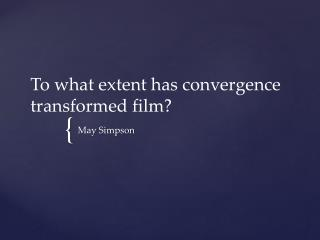 To what extent has convergence transformed film?