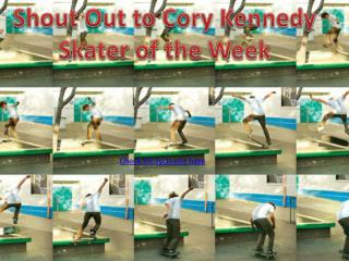 Shout Out to Cory Kennedy Skater of the Week