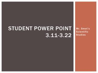 Student Power point 3.11-3.22