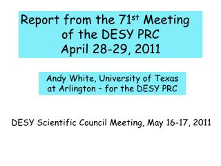 Report from the 71 st  Meeting o f the DESY PRC April 28-29, 2011