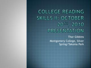 College Reading Skills II: October 20 th , 2010 Presentation