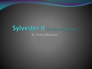 Sylvester II  (aka  Gerbert  of  Aurillac )
