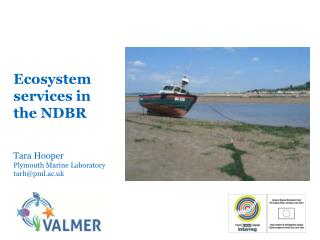 Ecosystem services in the NDBR Tara Hooper Plymouth Marine Laboratory tarh@pml.ac.uk
