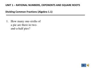 UNIT 1 – RATIONAL NUMBERS, EXPONENTS AND SQUARE ROOTS Dividing Common Fractions (Algebra 1.1)