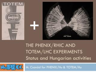 The PHENIX/RHIC and TOTEM/LHC Experiments Status and Hungarian activities