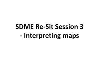 SDME Re-Sit Session 3 - Interpreting maps