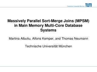 Massively  Parallel  Sort-Merge Joins  (MPSM) in Main Memory Multi-Core Database Systems