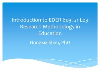 Introduction to EDER 603. 21 L03 Research Methodology in Education