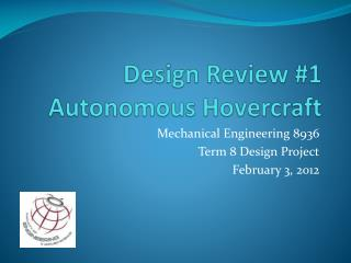Design Review #1 Autonomous Hovercraft