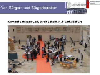 Gerhard  Schwabe UZH,  Birgit  Schenk HVF Ludwigsburg