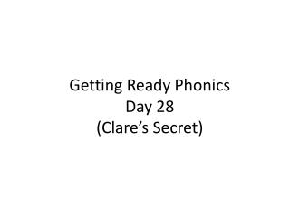 Getting Ready Phonics  Day  28 (Clare's Secret)