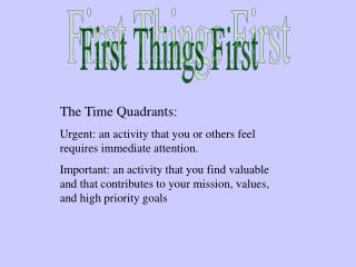 The Time Quadrants: Urgent: an activity that you or others feel requires immediate attention.