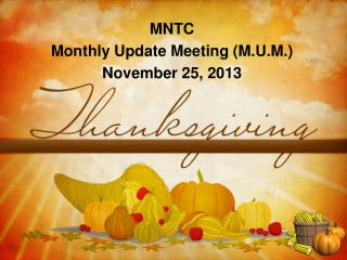 MNTC Monthly Update Meeting (M.U.M.) November 25, 2013