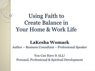 Using Faith to  Create Balance in  Your Home & Work Life