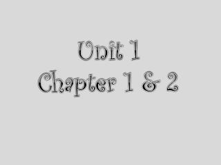 Unit 1 Chapter 1 & 2