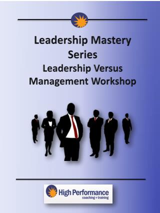 Leadership Mastery Series Leadership Versus  Management  Workshop