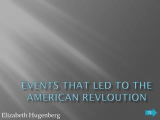 Events that led to the American  Revloution
